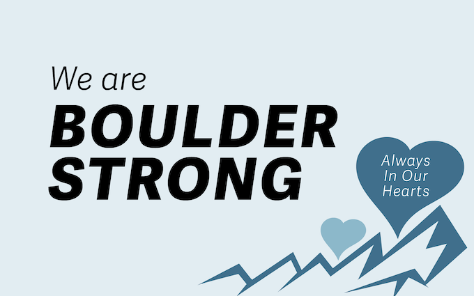 A tragedy struck the Boulder, CO community on Monday, March 22nd, 2021.  We are BOULDER STRONG.